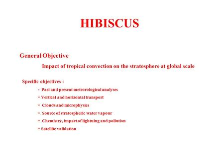 HIBISCUS General Objective Impact of tropical convection on the stratosphere at global scale Specific objectives : Past and present meteorological analyses.