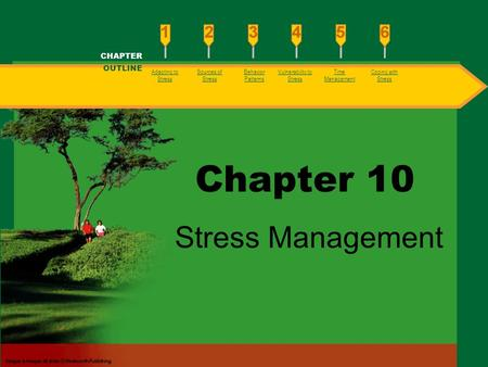 Chapter 10 Stress Management CHAPTER OUTLINE Adapting to Stress Sources of Stress Behavior Patterns Vulnerability to Stress Time Management Coping with.