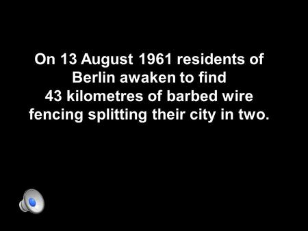 On 13 August 1961 residents of Berlin awaken to find 43 kilometres of barbed wire fencing splitting their city in two.