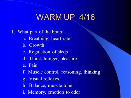 WARM UP 4/16 1. What part of the brain – a. Breathing, heart rate
