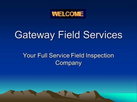 Gateway Field Services Your Full Service Field Inspection Company.