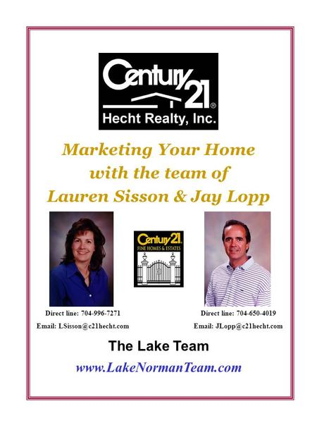 Marketing Your Home with the team of Lauren Sisson & Jay Lopp Direct line: 704-996-7271   Direct line: 704-650-4019