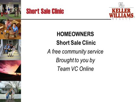 Short Sale Clinic HOMEOWNERS Short Sale Clinic A free community service Brought to you by Team VC Online.
