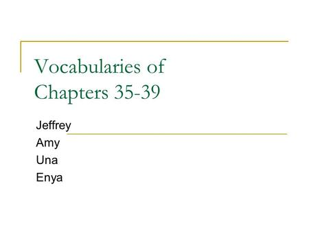 Vocabularies of Chapters 35-39 Jeffrey Amy Una Enya.