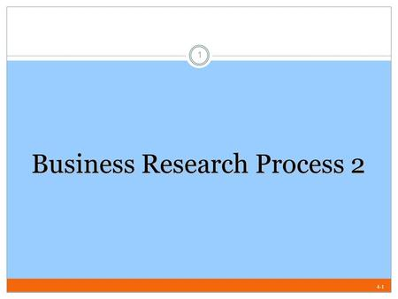 4-1 Business Research Process 2 1. 4-2 Exploratory Phase Search Strategy Search Strategy Discovery/ Analysis Secondary Sources Individual Depth Interviews.