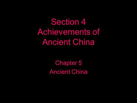 Section 4 Achievements of Ancient China Chapter 5 Ancient China.