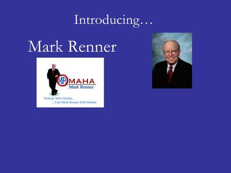 "Introducing… Mark Renner. Introducing… Mark Renner Mark was given his nickname of being ""Mr. Omaha by Children's Hospital."