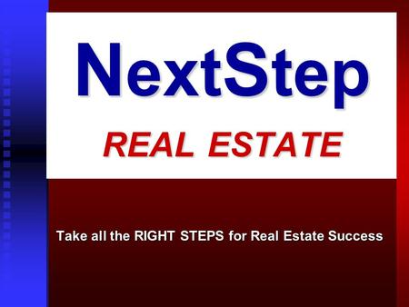 N ext S tep REAL ESTATE Take all the RIGHT STEPS for Real Estate Success.