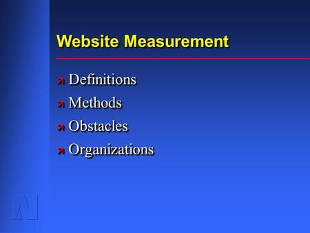 Website Measurement ä Definitions ä Methods ä Obstacles ä Organizations ä Definitions ä Methods ä Obstacles ä Organizations.