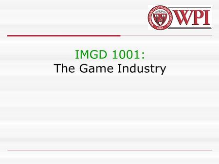 IMGD 1001: The Game Industry. IMGD 10012 Hit-Driven Entertainment  Games are emotional, escapist, fantasy- fulfilling, stimulating entertainment  Causes.