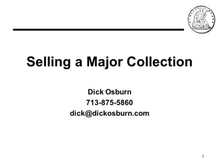 1 Selling a Major Collection Dick Osburn 713-875-5860