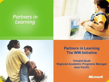 Partners in Learning The WW Initiative Vincent Quah Regional Academic Programs Manager Asia Pacific.