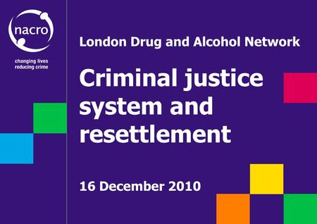 London Drug and Alcohol Network Criminal justice system and resettlement 16 December 2010.
