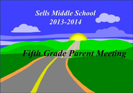 Fifth Grade Parent Meeting Sells Middle School 2013-2014.
