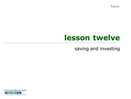 Teens lesson twelve saving and investing. comparing savings and investment plans Teens – Lesson 12 - Slide 12-O instrumentmaturityriskyieldminimum balance.