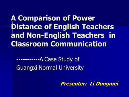 A Comparison of Power Distance of English Teachers and Non-English Teachers in Classroom Communication -----------A Case Study of Guangxi Normal University.