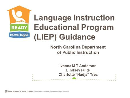 "North Carolina Department of Public Instruction Ivanna M T Anderson Lindsey Fults Charlotte ""Nadja"" Trez Language Instruction Educational Program (LIEP)"