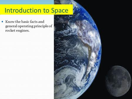 Know the basic facts and general operating principle of rocket engines. Introduction to Space.