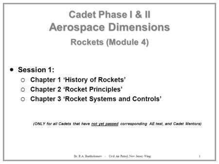 Dr. R.A. Bartholomew - Civil Air Patrol, New Jersey Wing1 Cadet Phase I & II Aerospace Dimensions Rockets (Module 4)  Session 1:  Chapter 1 'History.