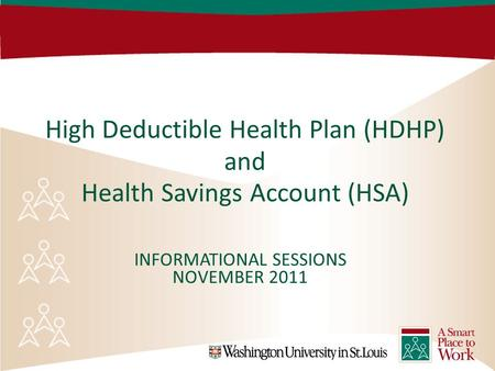 1 High Deductible Health Plan (HDHP) and Health Savings Account (HSA) INFORMATIONAL SESSIONS NOVEMBER 2011.