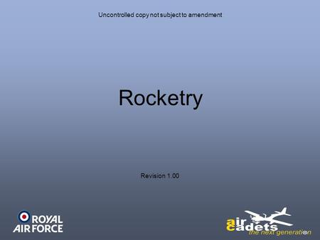Uncontrolled copy not subject to amendment Rocketry Revision 1.00.
