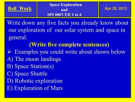 Apr 29, 2013 Write down any five facts you already know about our exploration of our solar system and space in general. (Write five complete sentences)