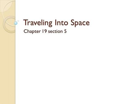 Traveling Into Space Chapter 19 section 5.