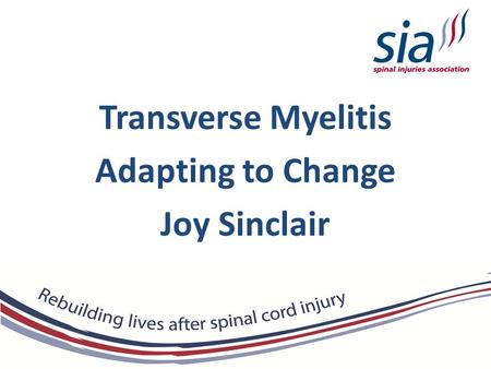 Transverse Myelitis Adapting to Change Joy Sinclair.