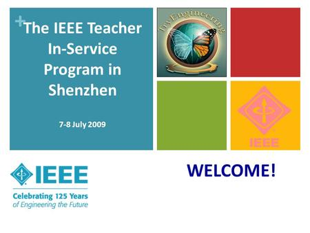 + WELCOME! The IEEE Teacher In-Service Program in Shenzhen 7-8 July 2009.