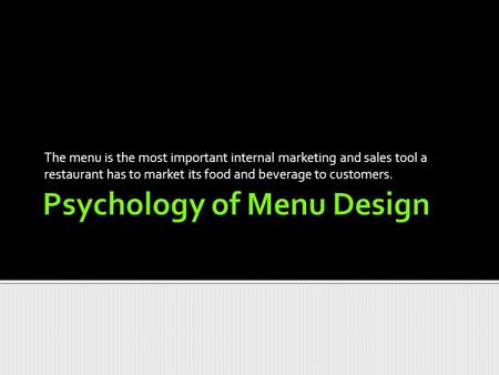 The menu is the most important internal marketing and sales tool a restaurant has to market its food and beverage to customers.