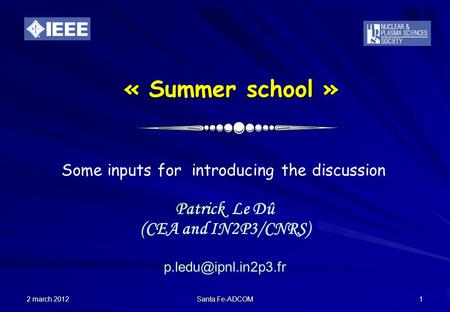 2 march 2012 Santa Fe-ADCOM 1 « Summer school » Patrick Le Dû (CEA and IN2P3/CNRS) Some inputs for introducing the discussion.