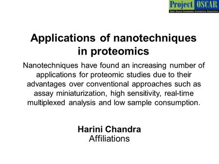 Applications of nanotechniques in proteomics Harini Chandra Affiliations Nanotechniques have found an increasing number of applications for proteomic studies.