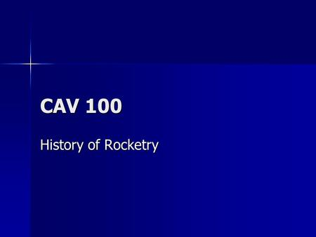 CAV 100 History of Rocketry Chinese Invent gunpowder Emperor Kia-fung Tu-1286 Emperor Kia-fung Tu-1286 First recorded use of rockets as a weapon First.