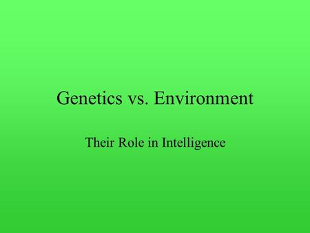 Genetics vs. Environment Their Role in Intelligence.