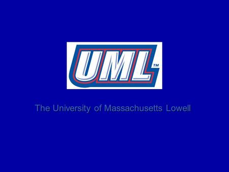 The University of Massachusetts Lowell. Why UML? Program: Choice of Majors Program: Choice of Majors Place: Location/Proximity to Boston and New Hampshire.