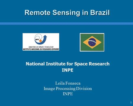 1 Remote Sensing in Brazil National Institute for Space Research INPE Leila Fonseca Image Processing Division INPE.