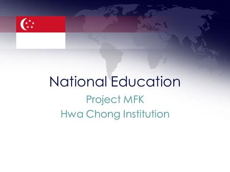 National Education Project MFK Hwa Chong Institution.
