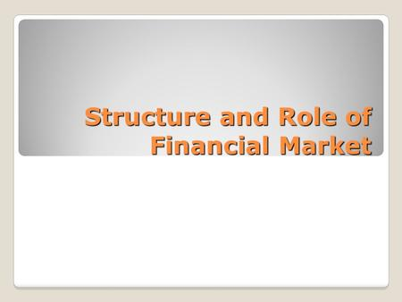 Structure and Role of Financial Market. Learning points of this lesson Describe the roles of different participants in the financial market.