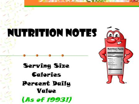 Nutrition Notes Serving Size Calories Percent Daily Value (As of 1993!)