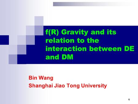 1 f(R) Gravity and its relation to the interaction between DE and DM Bin Wang Shanghai Jiao Tong University.