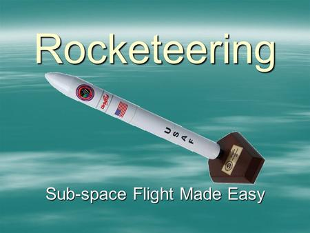 Rocketeering Sub-space Flight Made Easy. History of Rocket Technology  First occurrence in recorded history places rockets in China during the third.