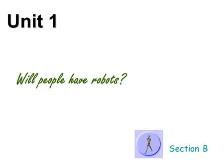 Unit 1 Will people have robots? Section B new words astronaut 宇航员.