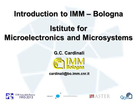 Introduction to IMM – Bologna Istitute for Microelectronics and Microsystems Introduction to IMM – Bologna Istitute for Microelectronics and Microsystems.