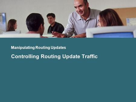Manipulating Routing Updates Controlling Routing Update Traffic.