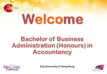 Welcome Bachelor of Business Administration (Honours) in Accountancy City University of Hong Kong.