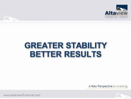 Www.altaviewfinancial.com A New Perspective to investing.