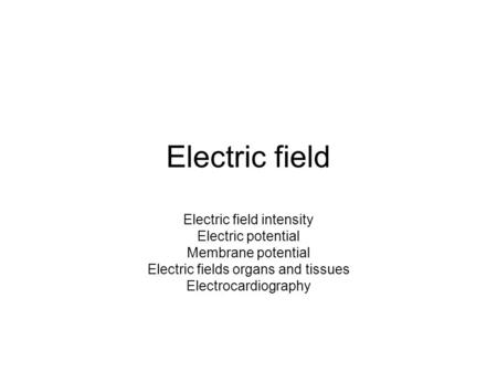 Electric field Electric field intensity Electric potential Membrane potential Electric fields organs and tissues Electrocardiography.