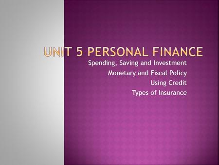 Spending, Saving and Investment Monetary and Fiscal Policy Using Credit Types of Insurance.