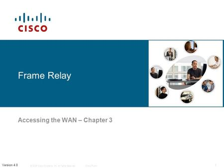 © 2006 Cisco Systems, Inc. All rights reserved.Cisco Public 1 Version 4.0 Frame Relay Accessing the WAN – Chapter 3.