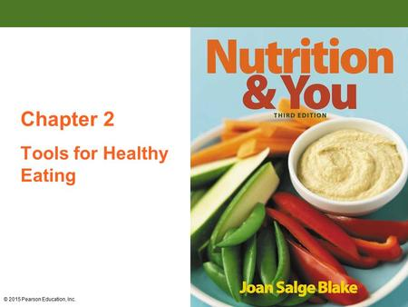 Tools for Healthy Eating © 2015 Pearson Education, Inc. Chapter 2.